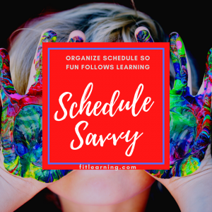 """Photo of a young child with messy hands with the words """"organize schedule so fun follows learning. Schedule savvy"""" written over their face. This is a fluency instruction tip from a reading tutor in Creve Coeur, MO at Fit Learning St. Louis 63141"""